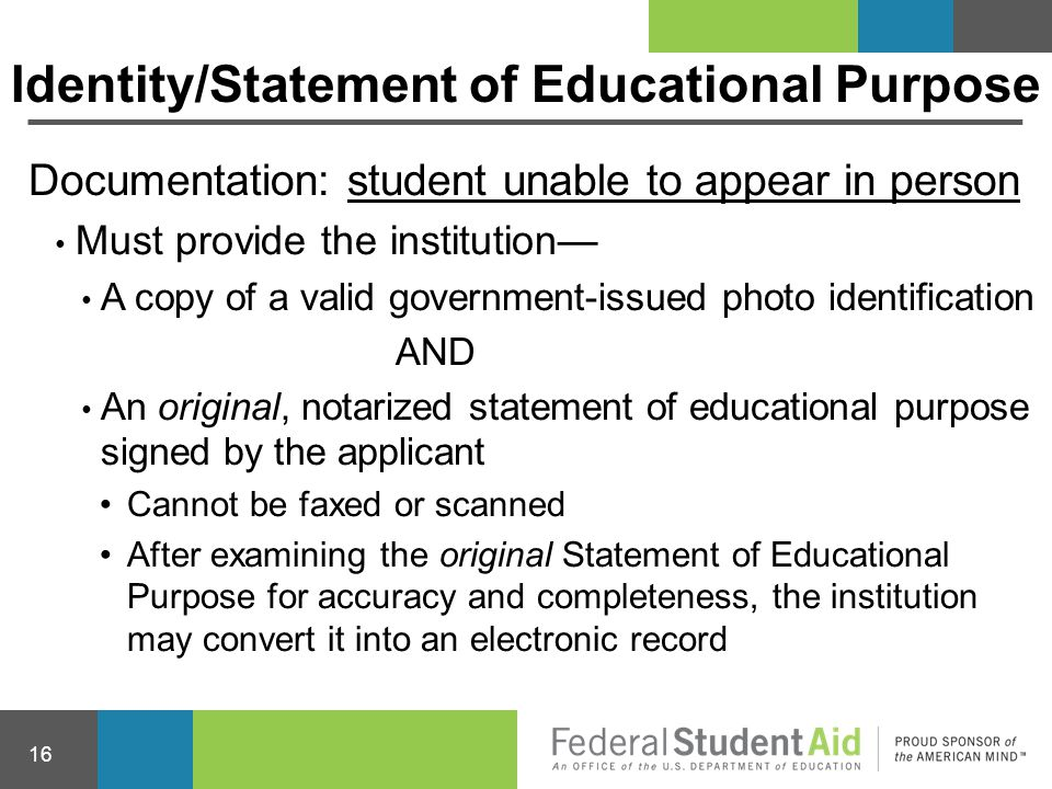 Documentation: student unable to appear in person Must provide the institution— A copy of a valid government-issued photo identification AND An origin
