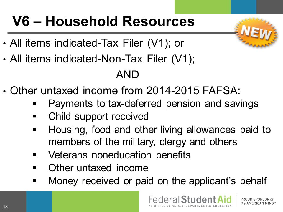 V6 – Household Resources All items indicated-Tax Filer (V1); or All items indicated-Non-Tax Filer (V1); AND Other untaxed income from 2014-2015 FAFSA: