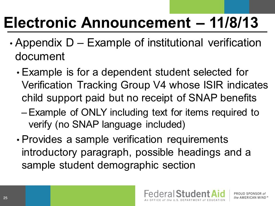 Electronic Announcement – 11/8/13 Appendix D – Example of institutional verification document Example is for a dependent student selected for Verifica