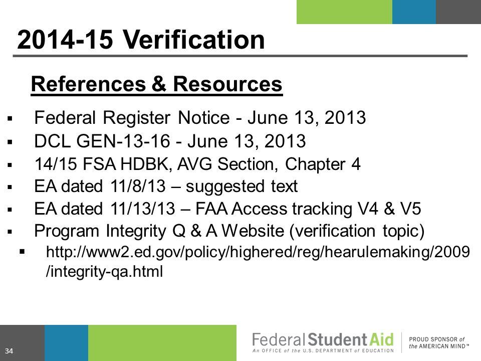 2014-15 Verification References & Resources  Federal Register Notice - June 13, 2013  DCL GEN-13-16 - June 13, 2013  14/15 FSA HDBK, AVG Section, C