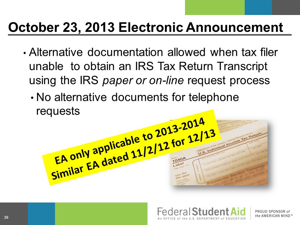 October 23, 2013 Electronic Announcement Alternative documentation allowed when tax filer unable to obtain an IRS Tax Return Transcript using the IRS