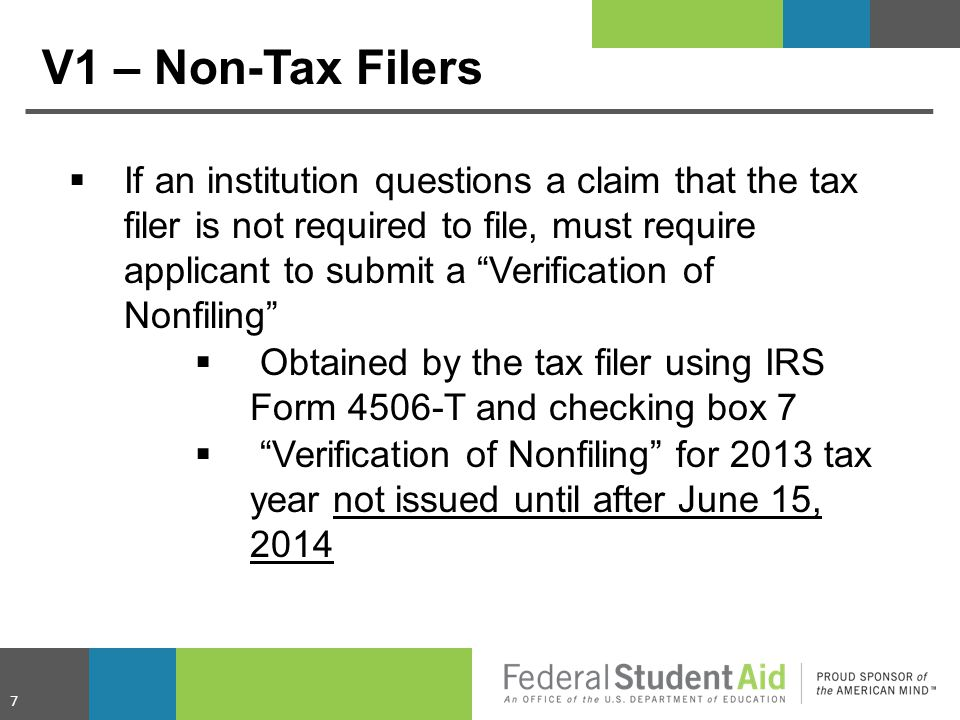 """V1 – Non-Tax Filers  If an institution questions a claim that the tax filer is not required to file, must require applicant to submit a """"Verification"""
