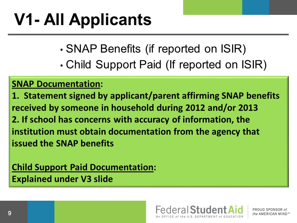 V1- All Applicants 9 SNAP Benefits (if reported on ISIR) Child Support Paid (If reported on ISIR) SNAP Documentation: 1. Statement signed by applicant
