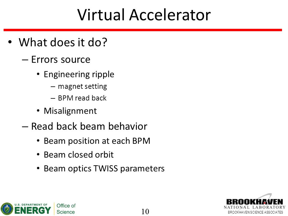 10 BROOKHAVEN SCIENCE ASSOCIATES 10 Virtual Accelerator What does it do.