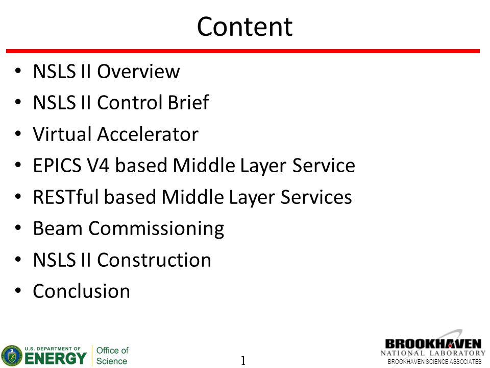 1 BROOKHAVEN SCIENCE ASSOCIATES Content NSLS II Overview NSLS II Control Brief Virtual Accelerator EPICS V4 based Middle Layer Service RESTful based Middle Layer Services Beam Commissioning NSLS II Construction Conclusion