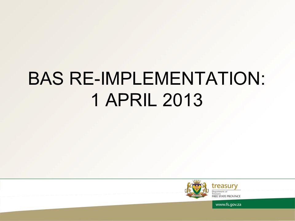 BAS RE-IMPLEMENTATION: 1 APRIL 2013