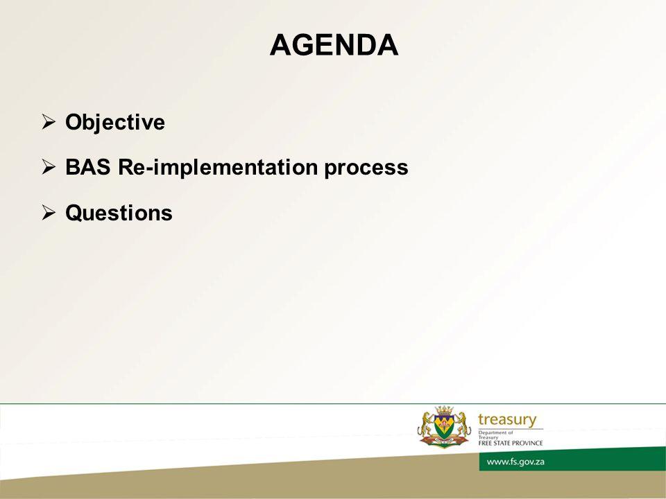 AGENDA  Objective  BAS Re-implementation process  Questions