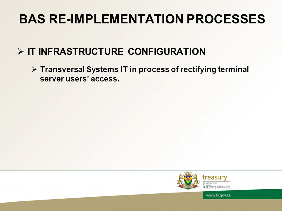 BAS RE-IMPLEMENTATION PROCESSES  IT INFRASTRUCTURE CONFIGURATION  Transversal Systems IT in process of rectifying terminal server users' access.