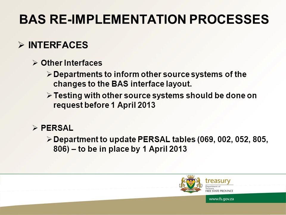 BAS RE-IMPLEMENTATION PROCESSES  INTERFACES  Other Interfaces  Departments to inform other source systems of the changes to the BAS interface layout.