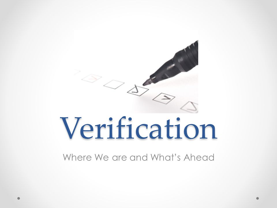 Verification Where We are and What's Ahead
