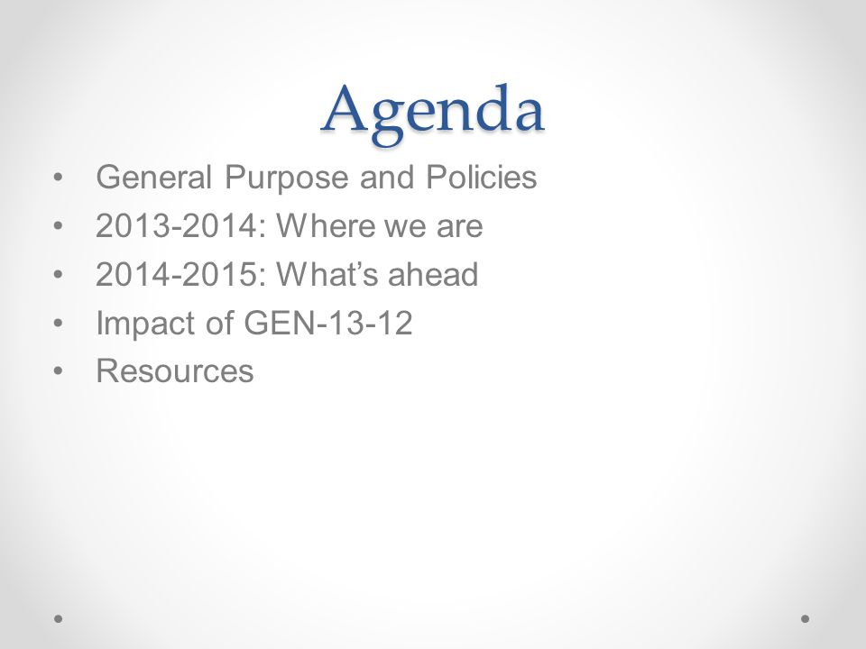 Agenda General Purpose and Policies : Where we are : What's ahead Impact of GEN Resources
