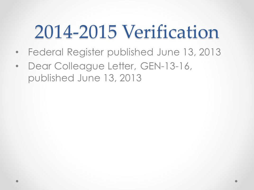 Verification Federal Register published June 13, 2013 Dear Colleague Letter, GEN-13-16, published June 13, 2013