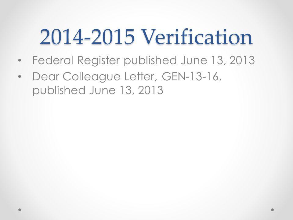 2014-2015 Verification Federal Register published June 13, 2013 Dear Colleague Letter, GEN-13-16, published June 13, 2013