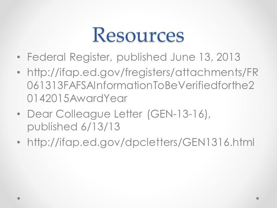 Resources Federal Register, published June 13, 2013 http://ifap.ed.gov/fregisters/attachments/FR 061313FAFSAInformationToBeVerifiedforthe2 0142015AwardYear Dear Colleague Letter (GEN-13-16), published 6/13/13 http://ifap.ed.gov/dpcletters/GEN1316.html