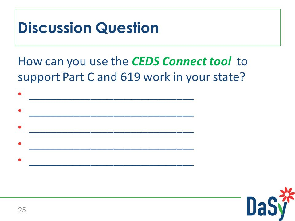How can you use the CEDS Connect tool to support Part C and 619 work in your state? _____________________________ Discussion Question 25