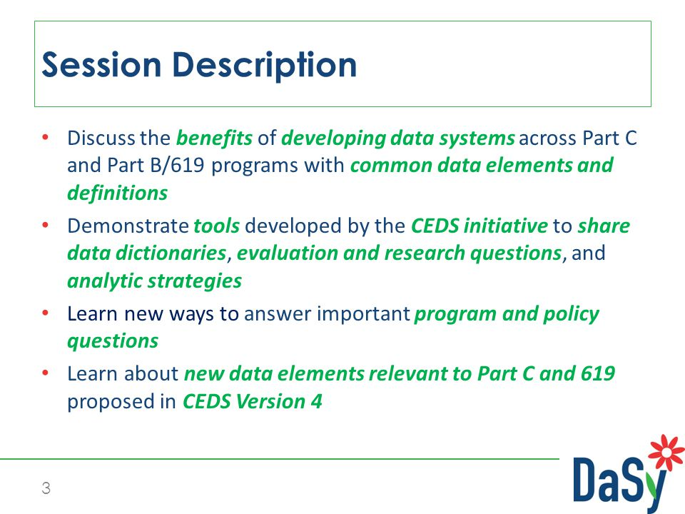 Discuss the benefits of developing data systems across Part C and Part B/619 programs with common data elements and definitions Demonstrate tools deve