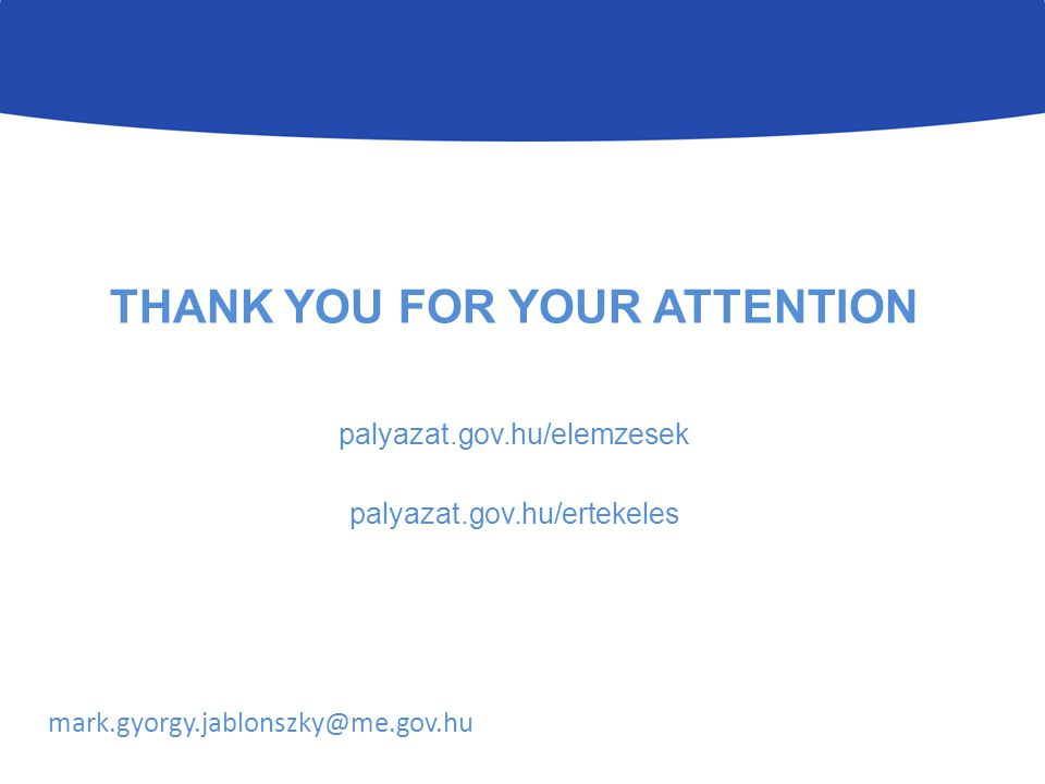 THANK YOU FOR YOUR ATTENTION palyazat.gov.hu/elemzesek palyazat.gov.hu/ertekeles