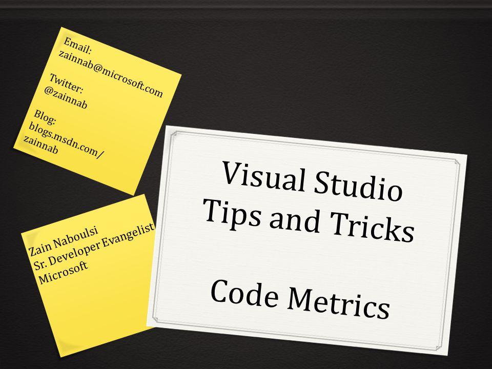 Visual Studio Tips and Tricks Code Metrics Zain Naboulsi Sr.
