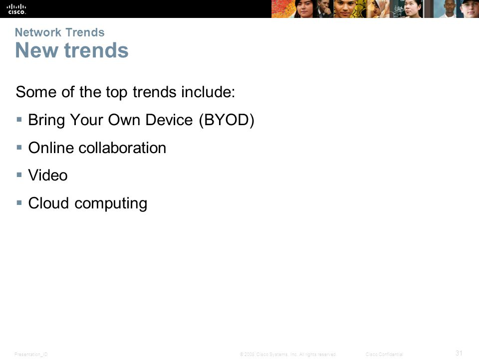 Presentation_ID 31 © 2008 Cisco Systems, Inc. All rights reserved.Cisco Confidential Network Trends New trends Some of the top trends include:  Bring