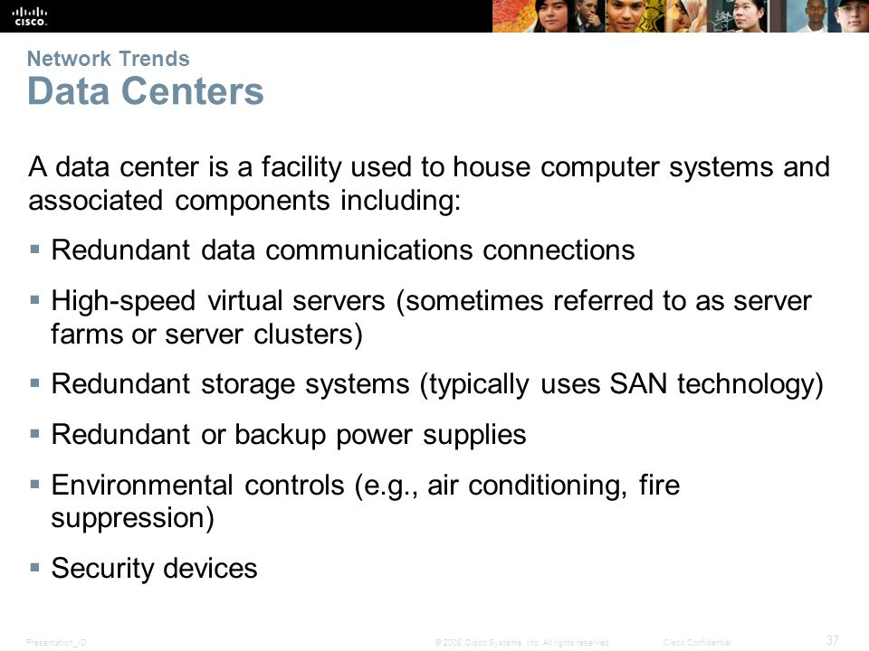 Presentation_ID 37 © 2008 Cisco Systems, Inc. All rights reserved.Cisco Confidential Network Trends Data Centers A data center is a facility used to h