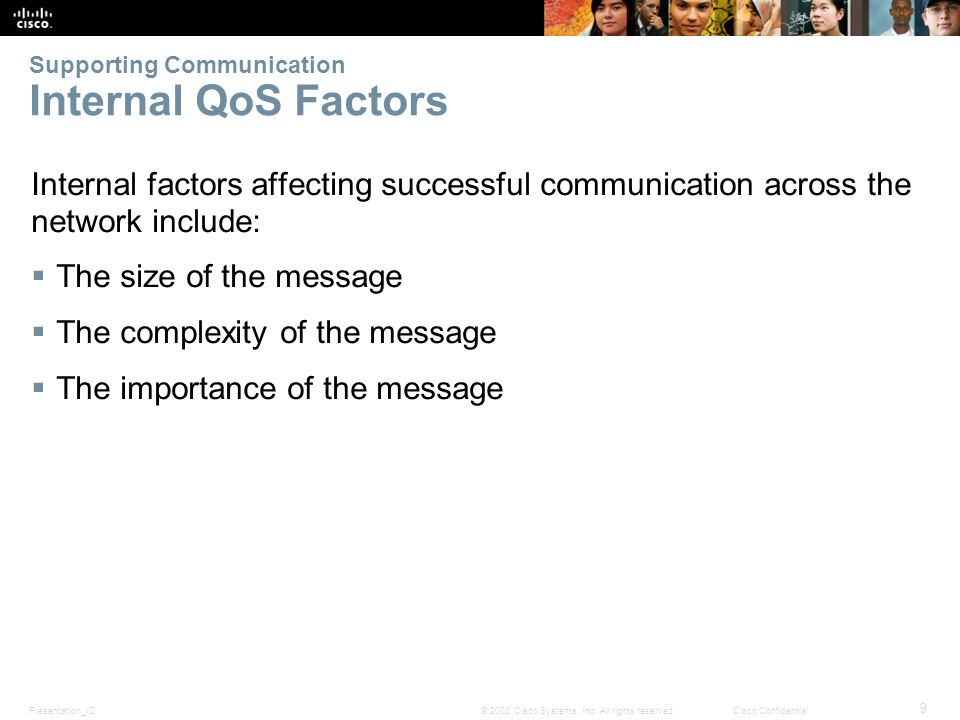 Presentation_ID 9 © 2008 Cisco Systems, Inc. All rights reserved.Cisco Confidential Supporting Communication Internal QoS Factors Internal factors aff