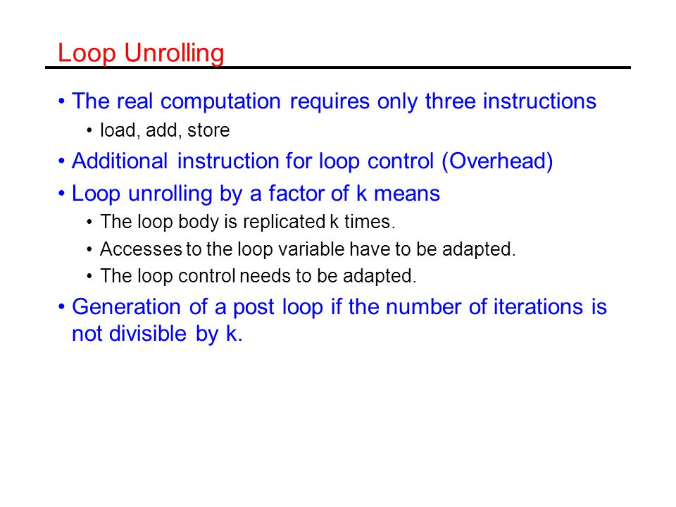 Example Advantages of loop unrolling The ratio between useful instructions and overhead is improved.