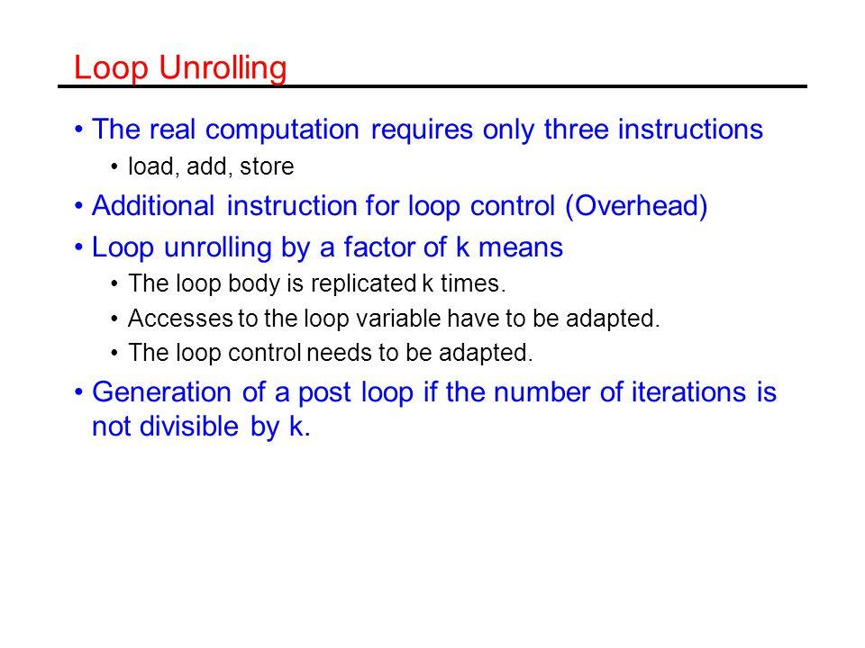 Example Software Pipelining Pipelined loop load f0, 0(r1) add f4,f0,f2 store f4, 0(r1) addi r1,r1, -8 bne r1,r2,Loop load f0, 0(r1) add f4,f0,f2 store f4, 0(r1) load f0, 0(r1) add f4,f0,f2 store f4, 0(r1) load f0, 0(r1) add f4,f0,f2 store f4, 0(r1) Iteration i: Iteration i-1: Iteration i-2: Loop: store f4,16(r1); stores into M[i] add f4,f0,f2 ; adds to M[i-1] load f0,0(r1) ; loads M[i-2] addi r1,r1, -8 bne r1,r2,Loop Original loop
