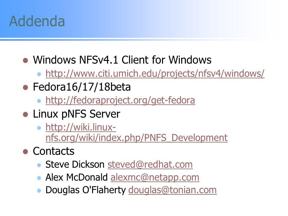 Addenda Windows NFSv4.1 Client for Windows http://www.citi.umich.edu/projects/nfsv4/windows/ Fedora16/17/18beta http://fedoraproject.org/get-fedora Li