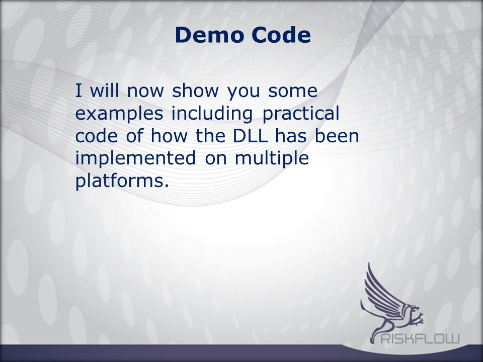 Demo Code I will now show you some examples including practical code of how the DLL has been implemented on multiple platforms.