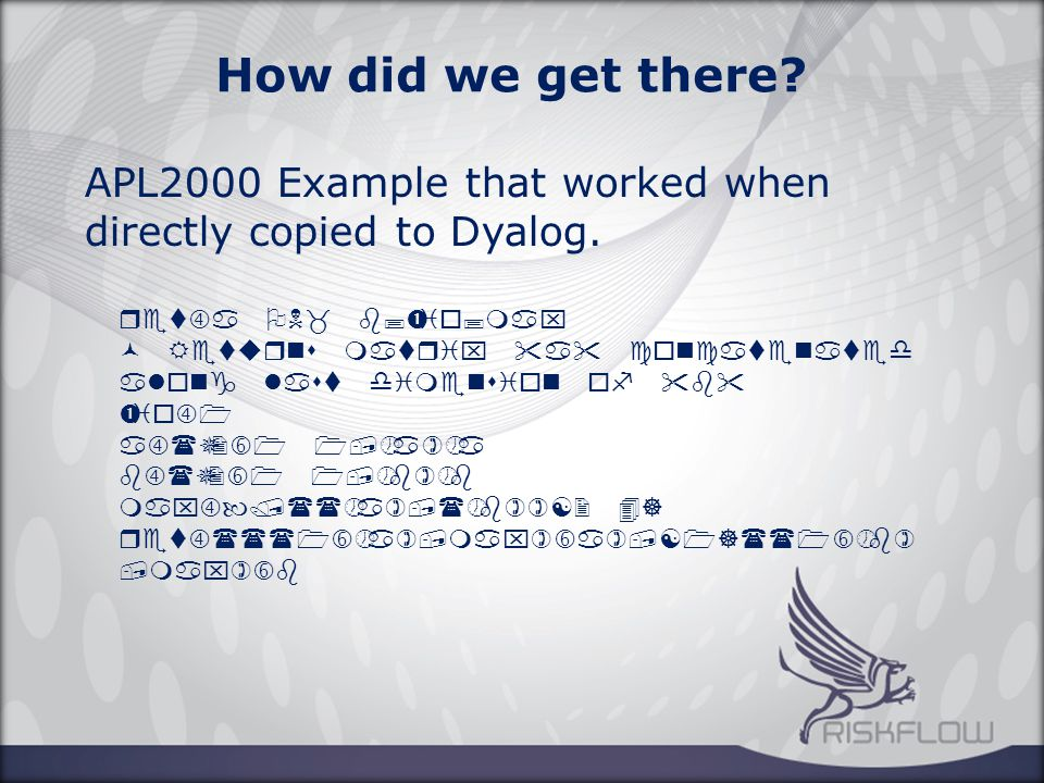 How did we get there. APL2000 Example that worked when directly copied to Dyalog.