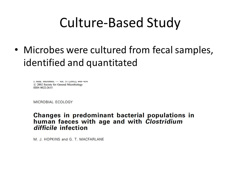 Culture-Based Study Microbes were cultured from fecal samples, identified and quantitated