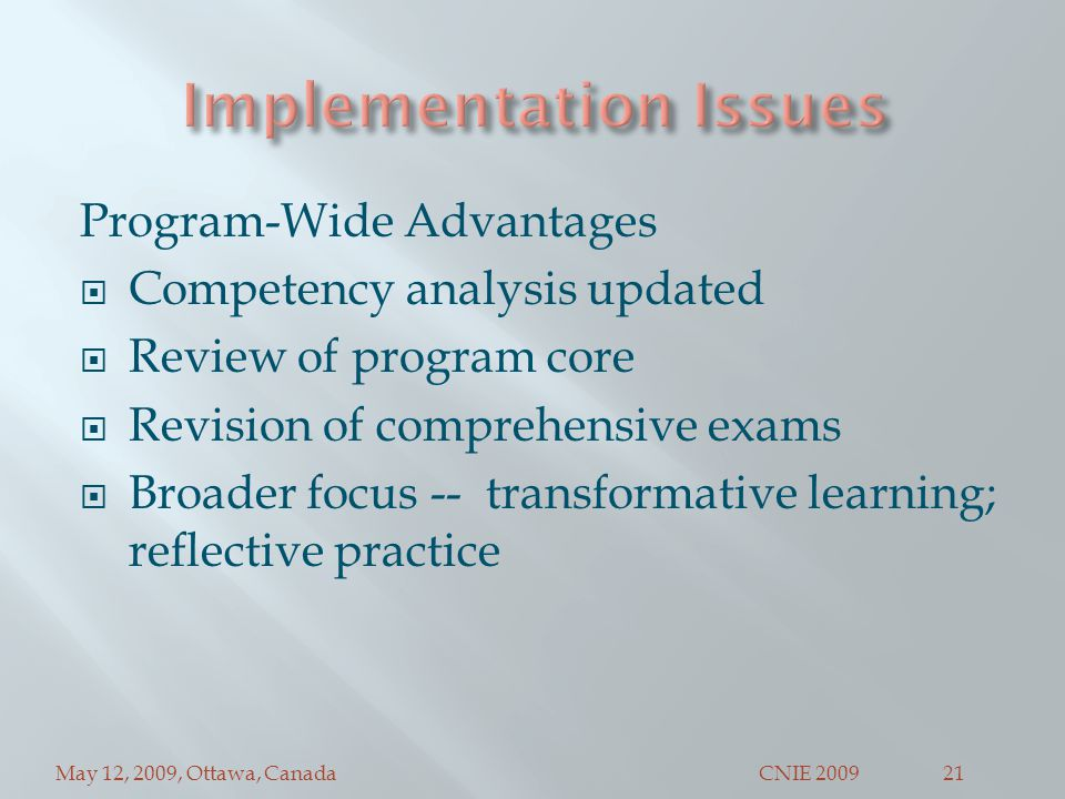 May 12, 2009, Ottawa, CanadaCNIE 200921 Program-Wide Advantages  Competency analysis updated  Review of program core  Revision of comprehensive exams  Broader focus -- transformative learning; reflective practice