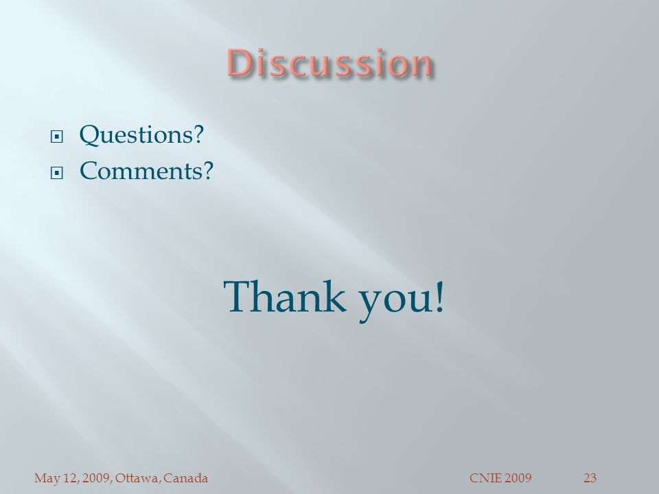 May 12, 2009, Ottawa, CanadaCNIE 200923  Questions  Comments Thank you!