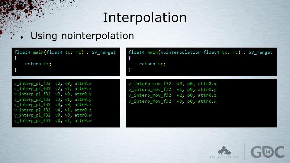 Interpolation Using nointerpolation float4 main(float4 tc: TC) : SV_Target { return tc; } float4 main(nointerpolation float4 tc: TC) : SV_Target { ret