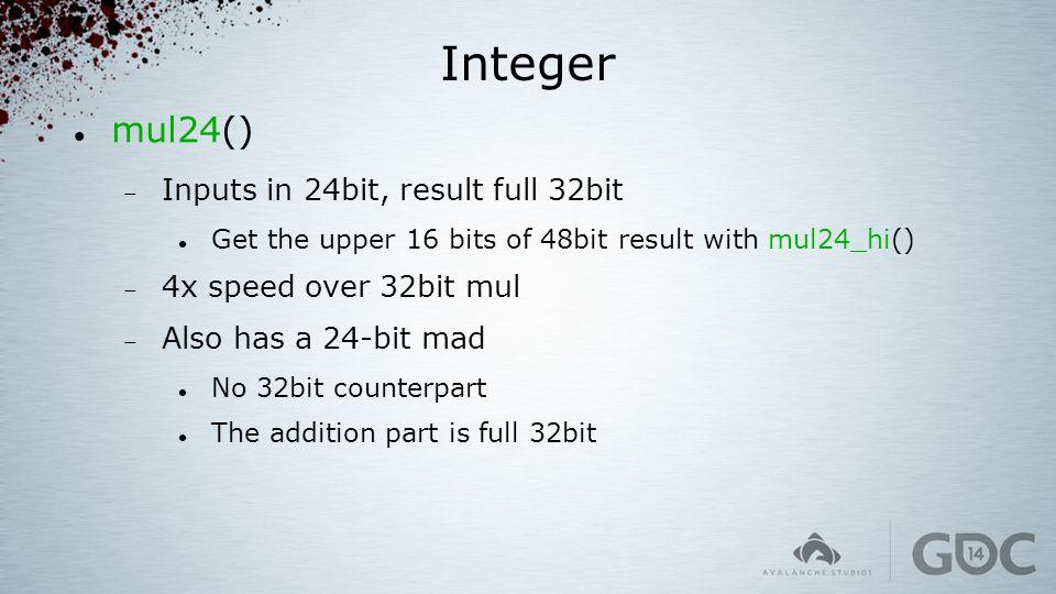 Integer mul24()  Inputs in 24bit, result full 32bit Get the upper 16 bits of 48bit result with mul24_hi()  4x speed over 32bit mul  Also has a 24-b