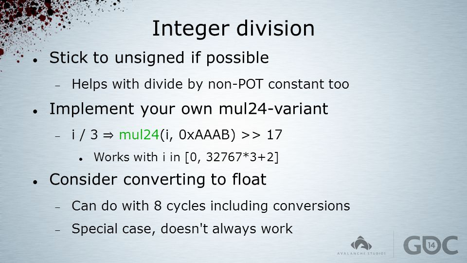 Integer division Stick to unsigned if possible  Helps with divide by non-POT constant too Implement your own mul24-variant  i / 3 ⇒ mul24(i, 0xAAAB)