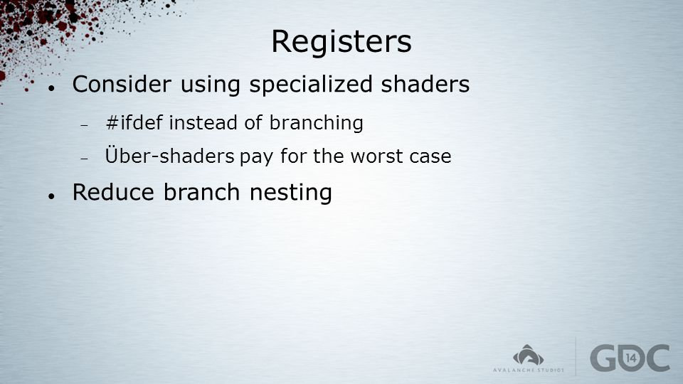 Registers Consider using specialized shaders  #ifdef instead of branching  Über-shaders pay for the worst case Reduce branch nesting
