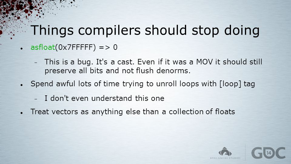 Things compilers should stop doing asfloat(0x7FFFFF) => 0  This is a bug. It's a cast. Even if it was a MOV it should still preserve all bits and not