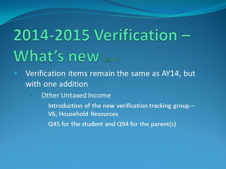 Verification items remain the same as AY14, but with one addition Other Untaxed Income Introduction of the new verification tracking group – V6, House