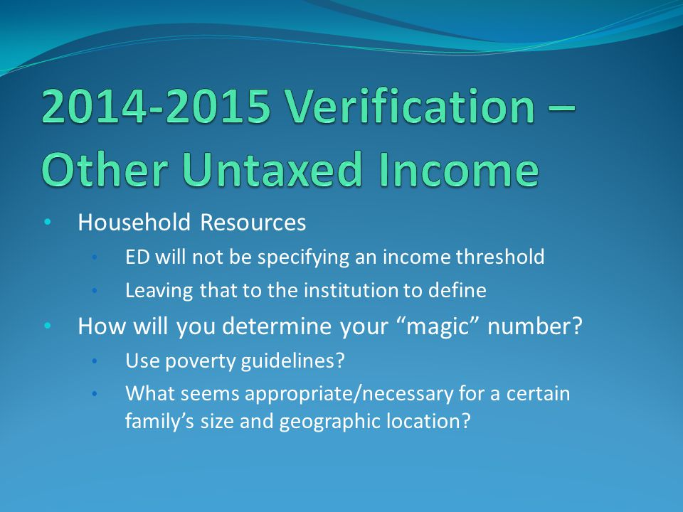 """Household Resources ED will not be specifying an income threshold Leaving that to the institution to define How will you determine your """"magic"""" number"""