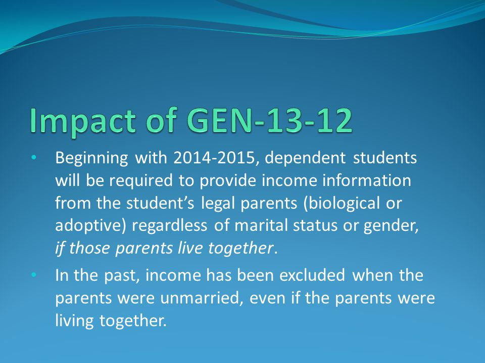 Beginning with 2014-2015, dependent students will be required to provide income information from the student's legal parents (biological or adoptive)