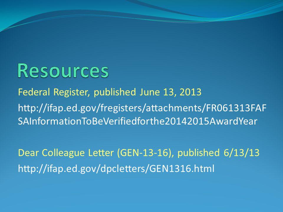 Federal Register, published June 13, 2013 http://ifap.ed.gov/fregisters/attachments/FR061313FAF SAInformationToBeVerifiedforthe20142015AwardYear Dear