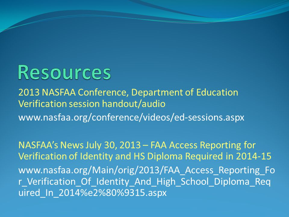 2013 NASFAA Conference, Department of Education Verification session handout/audio www.nasfaa.org/conference/videos/ed-sessions.aspx NASFAA's News Jul