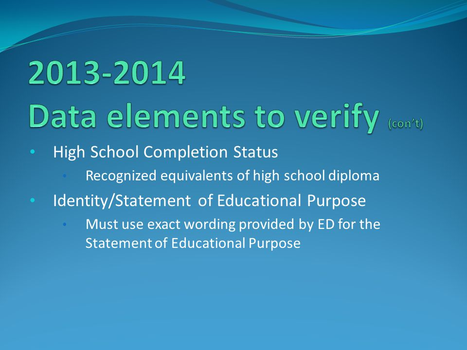High School Completion Status Recognized equivalents of high school diploma Identity/Statement of Educational Purpose Must use exact wording provided