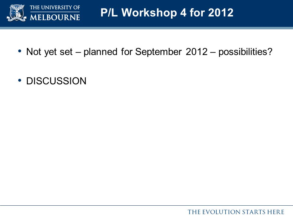 P/L Workshop 4 for 2012 Not yet set – planned for September 2012 – possibilities DISCUSSION
