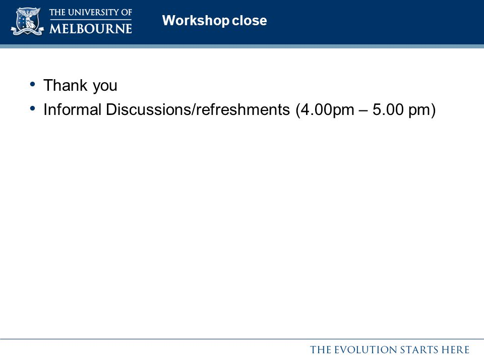 Workshop close Thank you Informal Discussions/refreshments (4.00pm – 5.00 pm)