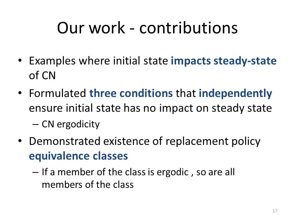 Our work - contributions Examples where initial state impacts steady-state of CN Formulated three conditions that independently ensure initial state h