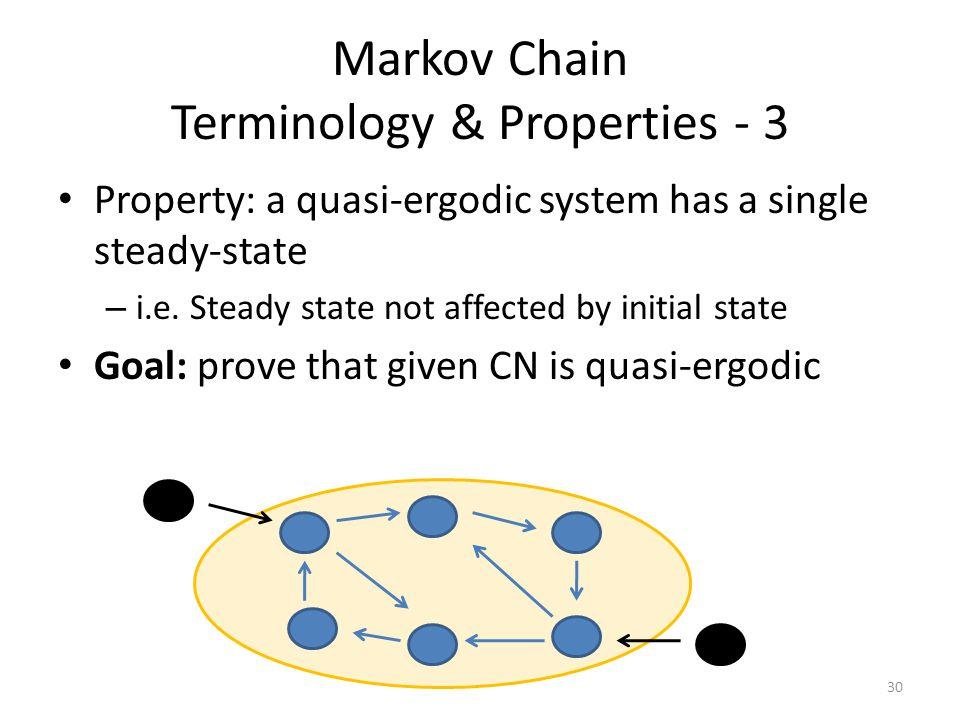 Markov Chain Terminology & Properties - 3 Property: a quasi-ergodic system has a single steady-state – i.e.