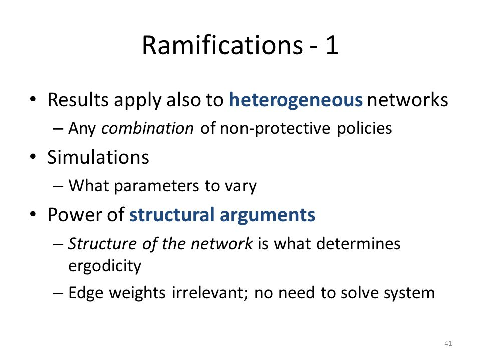 Ramifications - 1 Results apply also to heterogeneous networks – Any combination of non-protective policies Simulations – What parameters to vary Powe