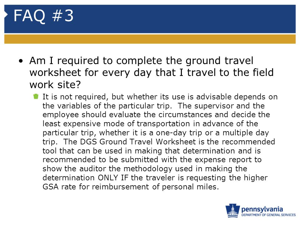 FAQ #3 Am I required to complete the ground travel worksheet for every day that I travel to the field work site? It is not required, but whether its u
